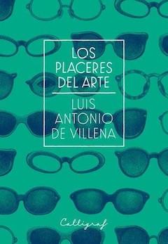 Luis Antonio de Villena: Los placeres del arte