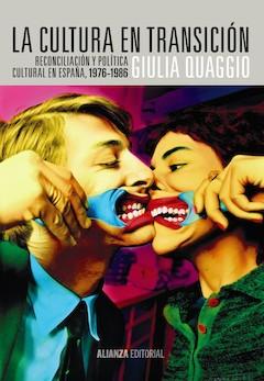 Giulia Quaggio: La cultura en Transición. Reconciliación política y cultural en España, 1976-1986