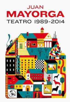 Juan Mayorga: Teatro 1989-2014