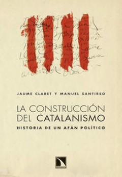 Jaume Claret y Manuel Santirso: La construcción del catalanismo. Historia de un afán político
