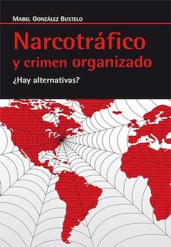 Mabel González Bustelo: Narcotráfico y crimen organizado. ¿Hay alternativas?