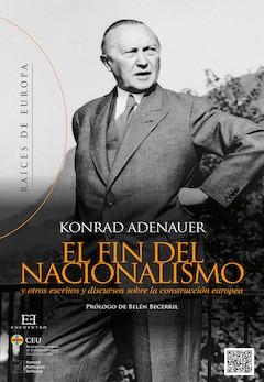 Konrad Adenauer: El fin del nacionalismo y otros escritos y discursos sobre la construcción europea