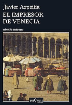 Javier Azpeitia: El impresor de Venecia