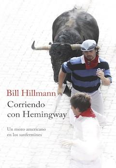 Bill Hillmann: Corriendo con Hemingway. Un mozo americano en los sanfermines
