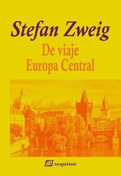 Stefan Zweig: De viaje. Europa Central