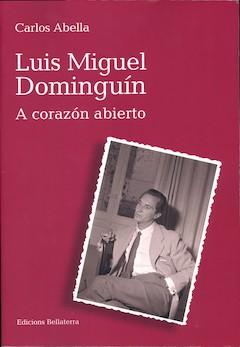 Carlos Abella: Luis Miguel Dominguín. A corazón abierto
