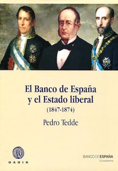 Pedro Tedde: El Banco de España y el Estado liberal (1847-1874)
