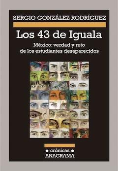 Sergio González Rodríguez: Los 43 de Iguala