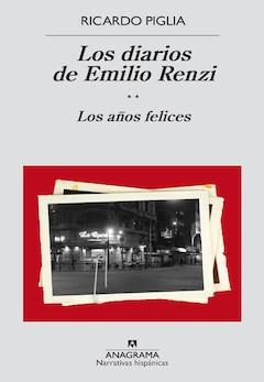 Ricardo Piglia: Los diarios de Emilio Renzi. Los años felices