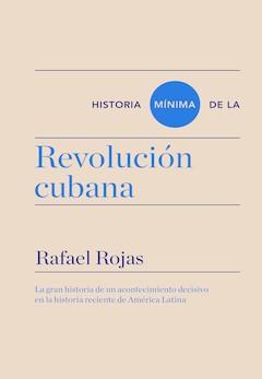 Rafael Rojas: La Revolución cubana