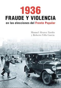 Manuel Álvarez Tardío y Roberto Villa García: 1936. Fraude y violencia en las elecciones del Frente Popular