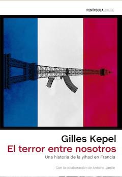 Gilles Kepel: El terror entre nosotros. Una historia de la yihad en Francia