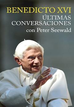 Benedicto XVI: Últimas conversaciones con Peter Seewald