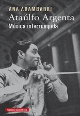 Ana Arambarri: Ataúlfo Argenta. Música interrumpida