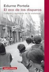 Edurne Portela: El eco de los disparos. Cultura y memoria de la violencia