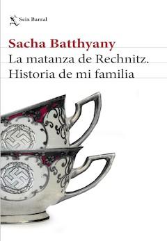 Sacha Batthyany: La matanza de Rechnitz. Historia de mi familia