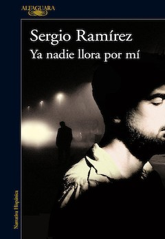 Sergio Ramírez: Ya nadie llora por mí