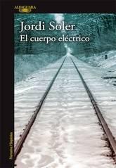 Jordi Soler: El cuerpo eléctrico