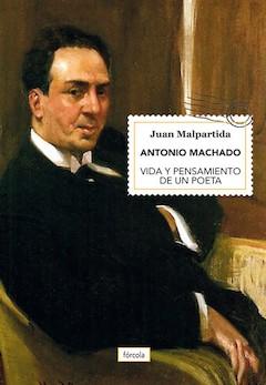 Juan Malpartida: Antonio Machado. Vida y pensamiento de un poeta