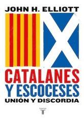 John H. Elliot: Catalanes y escoceses. Unión y discordia