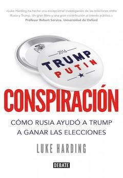 Luke Harding: Conspiración. Cómo Rusia ayudó a Trump a ganar las elecciones