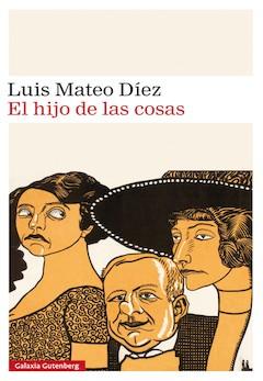 Luis Mateo Díez: El hijo de las cosas