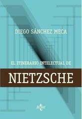 Diego Sánchez Meca: El itinerario intelectual de Nietzsche