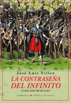 José Luis Téllez: La contraseña del infinito. 47 relatos musicales
