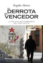 Rogelio Alonso: La derrota del vencedor. La política antiterrorista del final de ETA