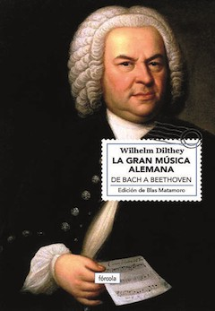 Wilhelm Dilthey: La gran música alemana. De Bach a Beethoven