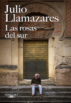 Julio Llamazares: Las rosas del sur
