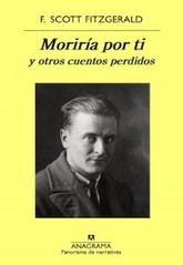 F. Scott Fitzgerald: Moriría por ti y otros cuentos perdidos