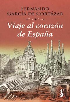 Fernando García de Cortázar: Viaje al corazón de España