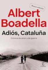 Albert Boadella: Adiós, Cataluña. Crónica de amor y de guerra
