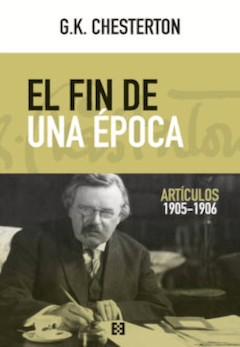 G. K. Chesterton: El fin de una época. Artículos 1905-1906