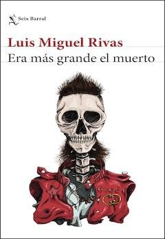 Luis Miguel Rivas: Era más grande el muerto