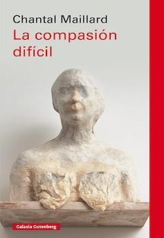 Chantal Maillard: La compasión difícil