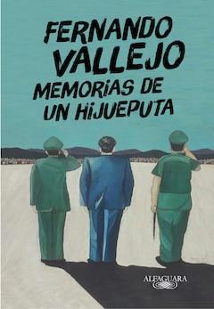 Fernando Vallejo: Memorias de un hijueputa