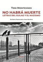Toni Montesinos: No habrá muerte. Letras del Gulag y el nazismo