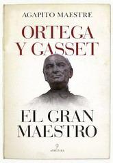 Agapito Maestre: Ortega y Gasset. El Gran Maestro
