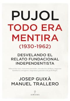 Josep Guixá y Manuel Trallero: Pujol. Todo era mentira (1930-1962)