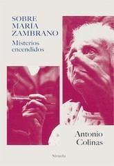 Antonio Colinas: Sobre María Zambrano. Misterios encendidos