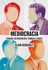 Alain Deneault: Mediocracia: Cuando los mediocres toman el poder