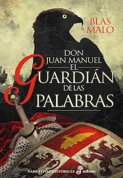 Blas Malo: Don Juan Manuel. El guardián de las palabras