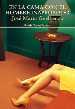 José María Guelbenzu: En la cama con el hombre inapropiado