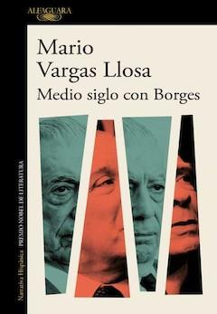 Mario Vargas Llosa: Medio siglo con Borges