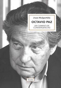 Juan Malpartida: Octavio Paz. Un camino de convergencias