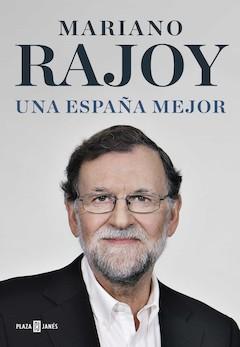 Mariano Rajoy: Una España mejor