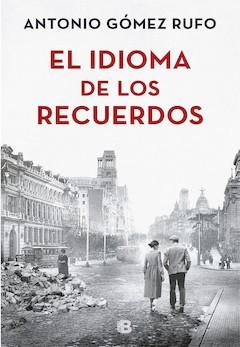 Antonio Gómez Rufo: El idioma de los recuerdos