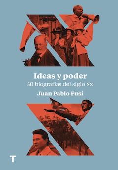 Juan Pablo Fusi: Ideas y poder. 30 biografías del siglo XX